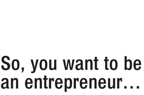so-you-want-to-be-an-entrepreneur_large
